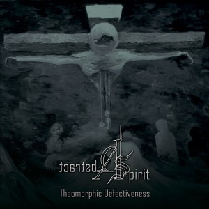 Abstract Spirit – Theomorphic Defectiveness