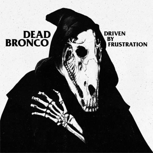 Dead Bronco – Driven By Frustration