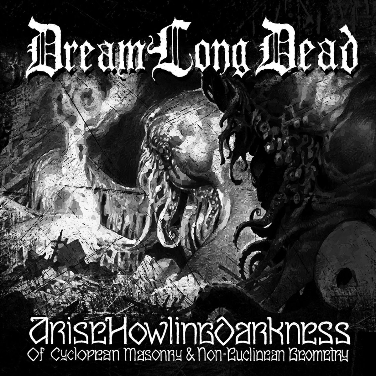 DreamLongDead – AriseHowlingDarkness: Of Cyclopean Masonry & Non-Euclidean Geometry