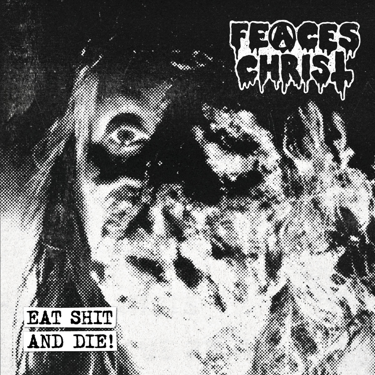 Feaces Christ – Eat Shit And Die