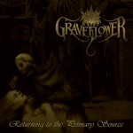 Graveflower – Returning To The Primary Source