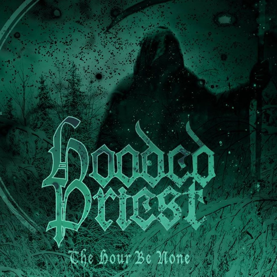 Hooded Priest – The Hour Be None