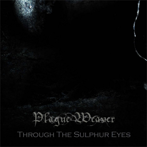 Plague Weaver – Through The Sulphur Eyes