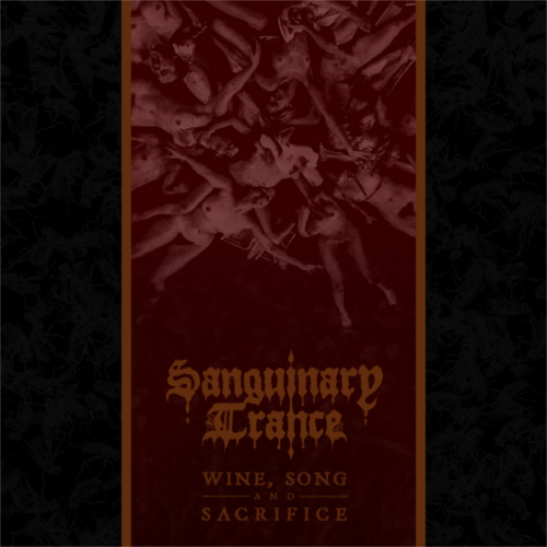 Sanguinary Trance – Wine, Song And Sacrifice